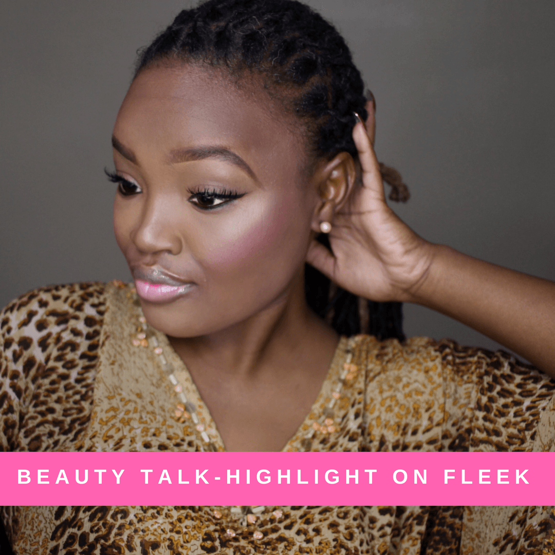BEAUTY TALK: HIGHLIGHT ON FLEEK