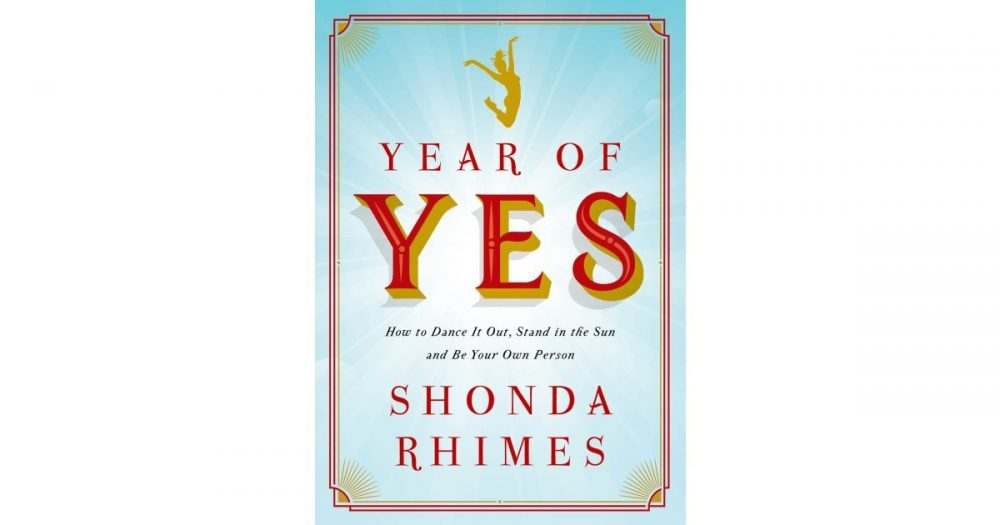Year of Yes- How to Dance It Out, Stand In the Sun and Be Your Own Person-
