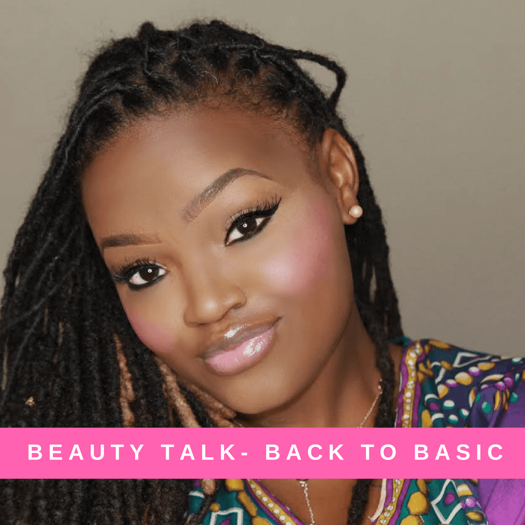 BEAUTY TALK: BACK TO BASIC