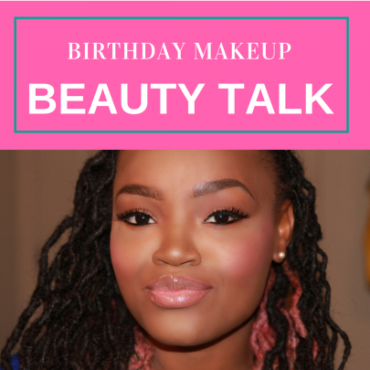 BEAUTY TALK: BIRTHDAY MAKEUP