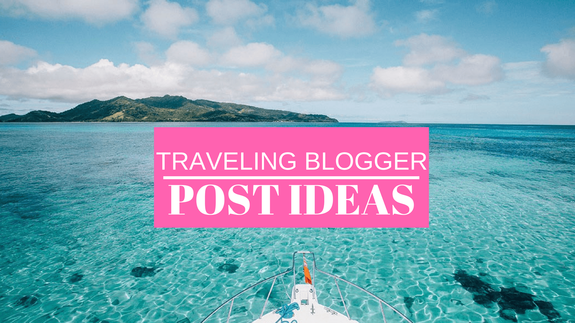 BLOG 101: TRAVELING BLOGGER POST IDEAS