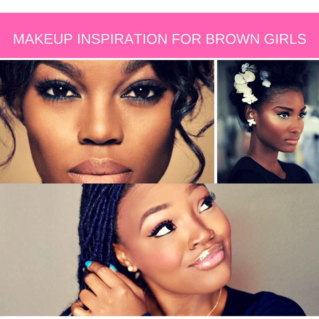 BEAUTY TALK: MAKEUP INSPIRATION FOR BROWN GIRLS