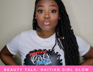 BEAUTY TALK: HAITIAN GIRL GLOW